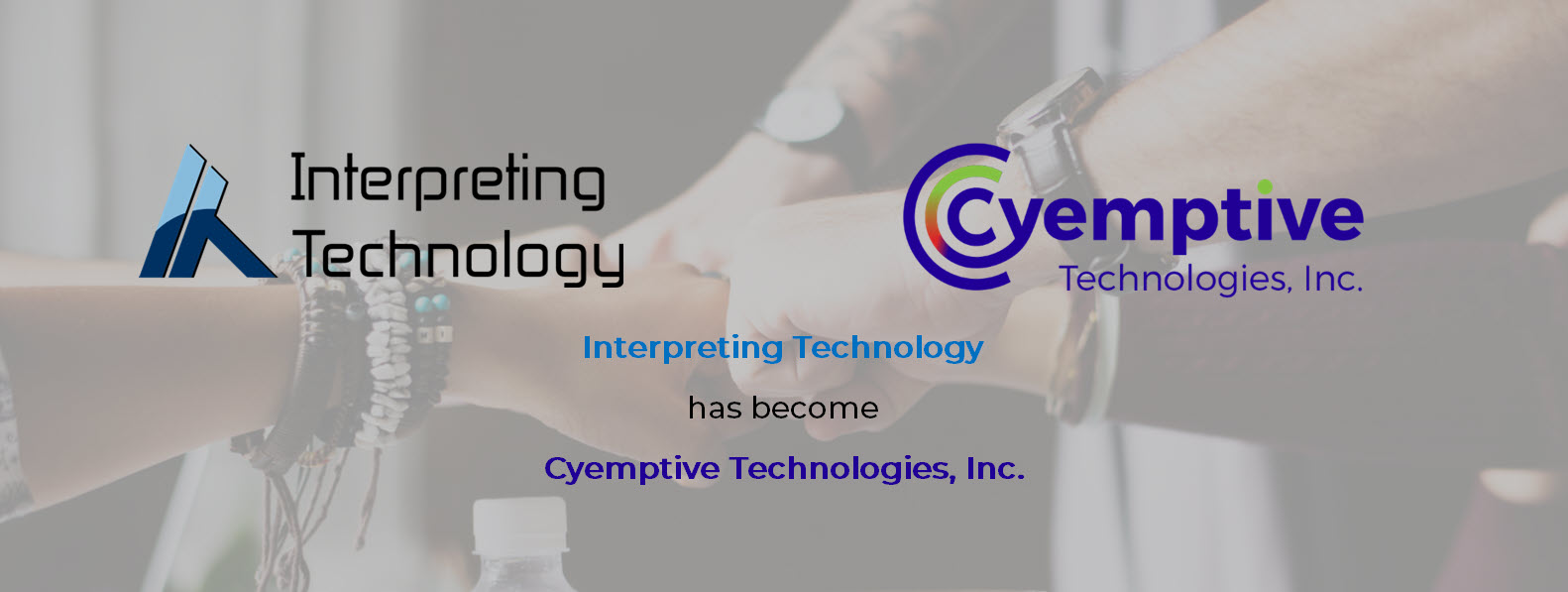 Interpreting Technology has become Cyemptive Technologies, Inc.